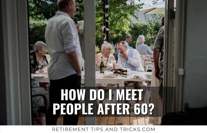 How Do I Meet People After 60?